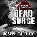 Dead Surge: White Flag of the Dead, Book 5 Audiobook by Joseph Talluto Narrated by Graham Halstead