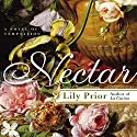 Nectar: A Novel of Temptation Audiobook by Lily Prior Narrated by Carol Schneider