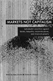 img - for Markets Not Capitalism: Individualist Anarchism Against Bosses, Inequality, Corporate Power, and Structural Poverty book / textbook / text book