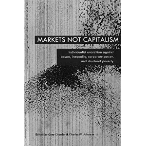 Individualist Anarchism Against Bosses, Inequality, Corporate Power, and Structural Poverty -  Gary Chartier, Charles W. Johnson