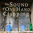 Sound of One Hand Clapping Audiobook by Richard Flanagan Narrated by Cat Gould