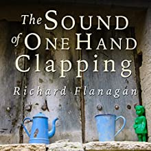 Sound of One Hand Clapping (       UNABRIDGED) by Richard Flanagan Narrated by Cat Gould