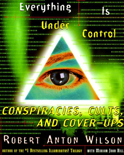 Robert Anton Wilson - Everything Is Under Control: Conspiracies, Cults, and Cover-ups