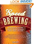 Speed Brewing: Techniques and Recipes...