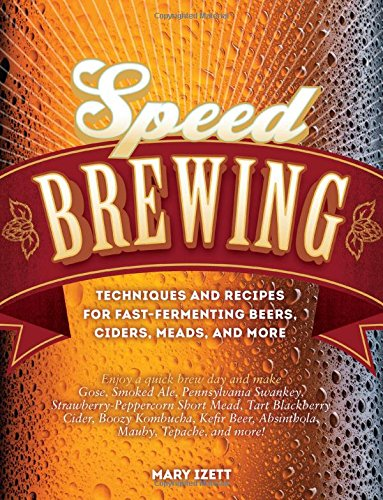 speed-brewing-techniques-and-recipes-for-fast-fermenting-beers-ciders-meads-and-more