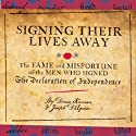 Signing Their Lives Away: The Fame and Misfortune of the Men Who Signed the Declaration of Independence (       UNABRIDGED) by Denise Kiernan, Joseph D'Agnese Narrated by Susan Larkin