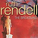 The Bridesmaid (       UNABRIDGED) by Ruth Rendell Narrated by William Gaminara