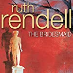 The Bridesmaid   Ruth Rendell