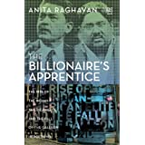 The Billionaire's Apprentice: The Rise of the Indian-American Elite and the Fall of the Galleon Hedge Fund ~ Anita Raghavan