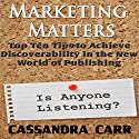 Marketing Matters: Top Ten Tips to Achieve Discoverability in the New World of Publishing Audiobook by Cassandra Carr Narrated by Paul Holbrook