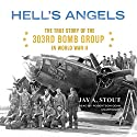 Hell's Angels: The True Story of the 303rd Bomb Group in World War II Audiobook by Jay A. Stout Narrated by Robertson Dean