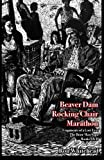 Beaver Dam Chair Rocking Marathon: Fragments of a Lost Text The Bone Man Saga Books I & 2