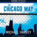 The Chicago Way: Michael Kelly, Book 1 Audiobook by Michael Harvey Narrated by John Chancer