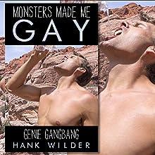 Monsters Made Me Gay: Genie Group Encounter Audiobook by Hank Wilder Narrated by Hank Wilder