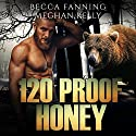 120 Proof Honey: BBW Bear Shifter Moonshiner Romance Audiobook by Becca Fanning Narrated by Meghan Kelly