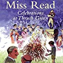 Celebrations at Thrush Green Audiobook by  Miss Read Narrated by Gwen Watford