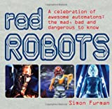 Simon Furman Rad Robots: A Celebration of Awesome Automatons: the Mad, Bad and Dangerous to Know