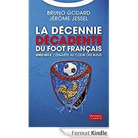 La d�cennie d�cadente du foot fran�ais: 2002-2012 : Enqu�te au cœur des Bleus