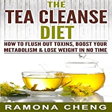 Tea Cleanse: How to Flush Out Toxins, Boost Your Metabolism & Lose Weight in No Time Audiobook by Ramona Cheng Narrated by Frank Pyne
