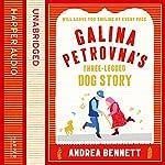 Galina Petrovna's Three-Legged Dog Story | Andrea Bennett
