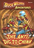 The Ants Dig To China (Buck Wilder Adventures)