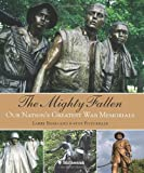 The Mighty Fallen: Our Nation's Greatest War Memorials (0061170909) by Bond, Larry