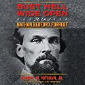 Bust Hell Wide Open: The Life of Nathan Bedford Forrest Audiobook by Samuel W. Mitcham Jr. Narrated by Dan John Miller