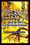 YOU CAN FLY - How To Astral Travel: A...