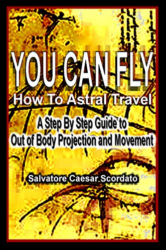 you-can-fly-how-to-astral-travel-a-step-by-step-guide-to-out-of-body-projection-and-movement-english