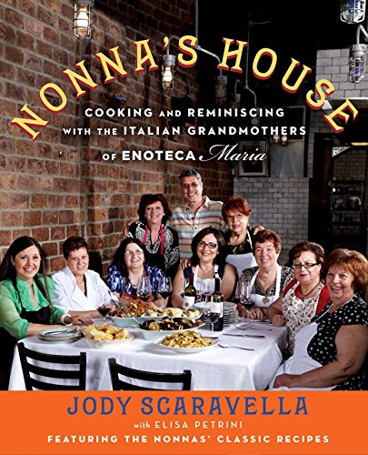 Download Nonna's House: Cooking and Reminiscing with the Italian Grandmothers of Enoteca Maria