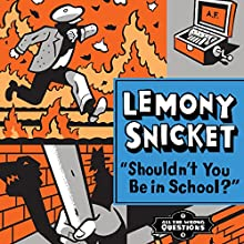 Shouldn't You Be in School?: All the Wrong Questions, Book 4 (       UNABRIDGED) by Lemony Snicket Narrated by Liam Aiken