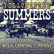 Yellowstone Summers: Touring with the Wylie Camping Company in America's First National Park Audiobook by Jane Galloway Demaray Narrated by Paula Faye Leinweber