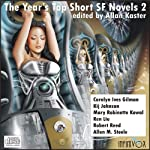The Year's Top Short SF Novels 2 | Carolyn Ives Gilman,Kij Johnson,Mary Robinette Kowal,Ken Liu,Robert Reed,Alllen M. Steele