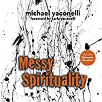 Messy Spirituality: God's Annoying Love for Imperfect People | Mike Yaconelli