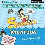 Charlie Joe Jackson's Guide to Summer Vacation: Charlie Joe Jackson, Book 3 | Tommy Greenwald