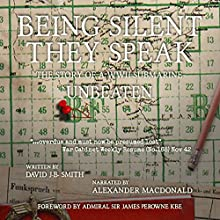 Being Silent They Speak: The Story of a WWII Submarine Unbeaten (       UNABRIDGED) by David JB Smith Narrated by Alexander MacDonald