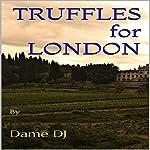 Truffles for London |  Dame DJ