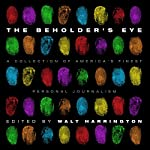 The Beholder's Eye: A Collection of America's Finest Personal Journalism | Walt Harrington