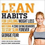 Lean Habits for Lifelong Weight Loss: Mastering 4 Core Eating Behaviors to Stay Slim Forever | Georgie Fear,Chandra Crawford