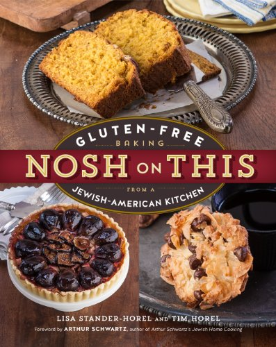 Nosh on This: Gluten-Free Baking from a Jewish-American Kitchen by Tim Horel, Lisa Stander-Horel