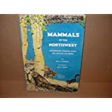 Mammals of the Northwest: Washington, Oregon, Idaho and British Columbia (The Trailside series) Earl Junior Larrison