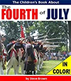Fun Books to Read: The Childrens Book About The Fourth of July - The Awesome Story of the Fourth of July and How America Won Its Independence: History Books for Children