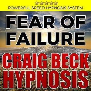 Fear of Failure: Craig Beck Hypnosis Speech