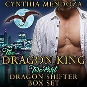 The Dragon King: Two Part Dragon Shifter Box Set | Cynthia Mendoza