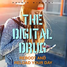 The Digital Drug: Reboot and Reload Your Day Audiobook by Patrik Wincent Narrated by Sean Michael Smith