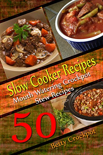 Slow Cooker Recipes - 50 Mouthwatering Crockpot Stew Recipes - (Inside Are: Low Carb Recipes, Low Sugar Recipes, Low Sodium Recipes, Heart Healthy Recipes, ... (Slow Cooker Cookbooks, Crockpot Cookbooks) by Betty Crockpot, Recipe Junkies