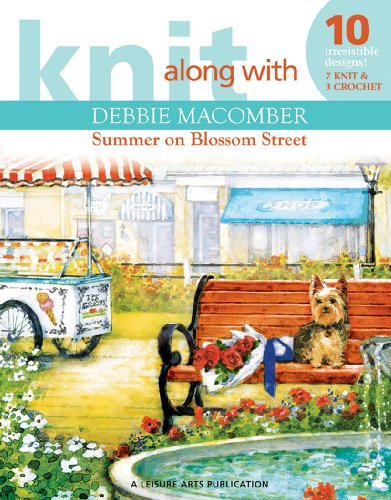Knit Along with Debbie Macomber: Summer on Blossom Street (Leisure Arts # 4729)
