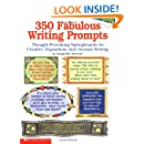 350 Fabulous Writing Prompts: Thought-Provoking Springboards For Creative, Expository, and Journal Writing