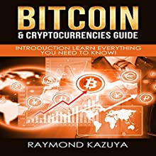 Bitcoin & Cryptocurrencies Guide: Introduction Learn Everything You Need to Know (Volume 2) Audiobook by Raymond Kazuya Narrated by Lukas Arnold
