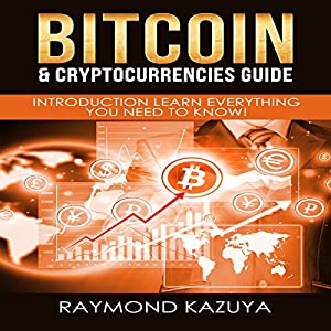 Bitcoin & Cryptocurrencies Guide: Introduction Learn Everything You Need to Know (Volume 2) Hörbuch von Raymond Kazuya Gesprochen von: Lukas Arnold